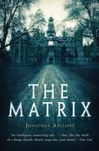 The Matrix ebook by Jonathan Aycliffe