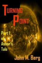 Turning Point Part 1 of Ashor's Tale ebook by John M. Berg