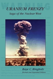 Uranium Frenzy - Saga of the Nuclear West ebook by Raye Ringholz