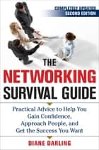 The Networking Survival Guide, Second Edition - Practical Advice to Help You Gain Confidence, Approach People, and Get the Success You Want ebook by Diane Darling