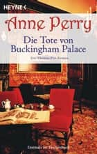Die Tote von Buckingham Palace - Ein Thomas-Pitt-Roman ebook by Anne Perry, K. Schatzhauser