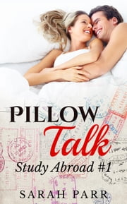 Pillow Talk (Contemporary Erotic Romance) - Study Abroad, #1 ebook by Sarah Q. Parr