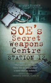 SOE's Secret Weapons Centre - Station 12 ebook by Des Turner