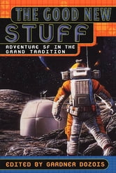 The Good New Stuff - Adventure in SF in the Grand Tradition ebook by
