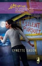 A Silent Pursuit ebook by Lynette Eason