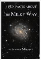 14 Fun Facts About the Milky Way ebook by Jeannie Meekins