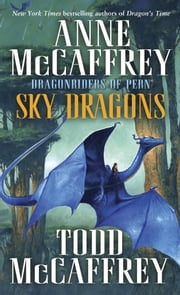 Sky Dragons: Dragonriders of Pern - Dragonriders of Pern ebook by Anne McCaffrey,Todd J. McCaffrey