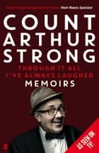 Through it All I've Always Laughed ebook by Count Arthur Strong