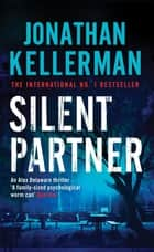 Silent Partner (Alex Delaware series, Book 4) - A dangerously exciting psychological thriller ebook by Jonathan Kellerman