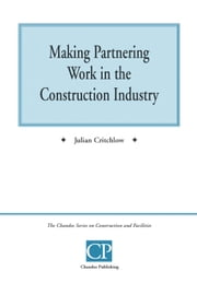 Making Partnering Work in the Construction Industry ebook by Julian  Critchlow