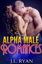Alpha Male Romances ebook by J.L. Ryan