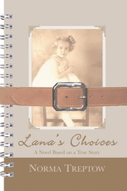 Lana'S Choices - A Novel Based on a True Story ebook by Norma Treptow, Don Kain, Elizabeth Kain