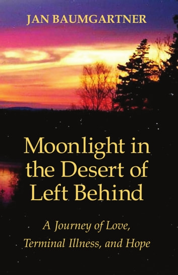 Moonlight in the Desert of Left Behind - A Journey of Love, Terminal Illness, and Hope ebook by Jan Baumgartner