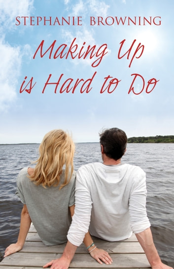 Making Up is Hard to Do ebook by Stephanie Browning