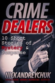 Crime Dealers - 10 Short Stories of Mystery & Suspense ebook by Nick Andreychuk