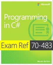 Exam Ref 70-483 Programming in C# (MCSD) ebook by Wouter de Kort