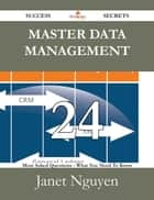 Master Data Management 24 Success Secrets - 24 Most Asked Questions On Master Data Management - What You Need To Know ebook by Janet Nguyen