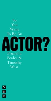 So You Want To Be An Actor? ebook by Timothy West,Prunella Scales