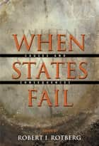 When States Fail - Causes and Consequences ebook by Robert I. Rotberg