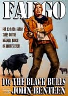 Fargo 10: The Black Bulls ebook by John Benteen