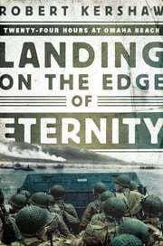 Landing on the Edge of Eternity: Twenty-Four Hours at Omaha Beach ebook by Robert Kershaw