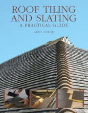 Roof Tiling and Slating - A Practical Guide ebook by Kevin Taylor