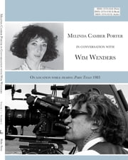 Melinda Camber Porter In Conversation With Wim Wenders (with embedded Video) On Location While filming Paris, Texas 1983