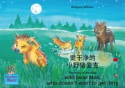 "爱干净的 小野猪麦克. 中文 - 英文 / The story of the little wild boar Max, who doesn't want to get dirty. Chinese-English / ai gan jin de xiao ye zhu maike. Zhongwen-Yingwen - 小瓢虫 玛丽, 册 3 / Number 3 from the books and radio plays series ""Ladybird Marie"" ebook by Wolfgang Wilhelm, Zorica Ball, XiaoXiao,..."