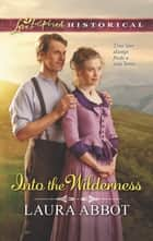 Into the Wilderness (Mills & Boon Love Inspired Historical) ebook by Laura Abbot