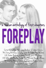 Foreplay: A Teaser Anthology of First Chapters ebook by Kristen Hope Mazzola, Carter Ashby, Elise Black,...