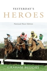 Yesterday's Heroes - National Hunt Edition ebook by Graham Buddry
