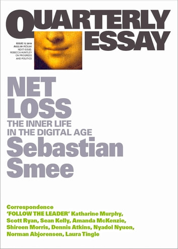 Quarterly Essay 72 Net Loss - The Inner Life in the Digital Age ebook by Sebastian Smee