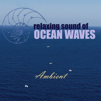 Relaxing Sound of Ocean Waves: Ambient Audio for Gentle Relaxation, Meditation, Deep Sleep, Yoga, Spa and Lounge audiobook by