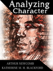 Analyzing Character ebook by Katherine M. H. Blackford,Arthur Newcomb