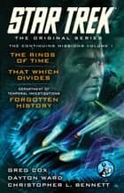 Star Trek: The Original Series: The Continuing Missions, Volume I - The Rings of Time, That Which Divides, DTI: Forgotten History ebook by Greg Cox, Dayton Ward, Christopher L. Bennett