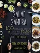 Salad Samurai - 100 Cutting-Edge, Ultra-Hearty, Easy-to-Make Salads You Don't Have to Be Vegan to Love ebook by Terry Hope Romero