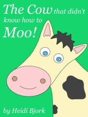 The Cow That Didn't Know How To Moo! ebook by Heidi Bjork