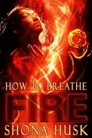 How to Breathe Fire ebook by Shona Husk