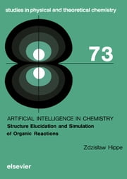 Artificial Intelligence in Chemistry: Structure Elucidation and Simulation of Organic Reactions ebook by Hippe, Z.