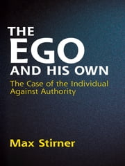 The Ego and His Own ebook by Max Stirner,Steven T. Byington,James J. Martin