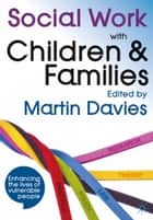 Social Work with Children and Families ebook by Martin Davies