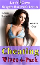 Cheating Wives 4-Pack: Naughty Housewife Vol.1 - Naughty Housewife Erotica ebook by Sherri Roberts