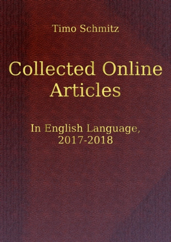 Collected Online Articles in English Language, 2017-2018 eBook by Timo Schmitz