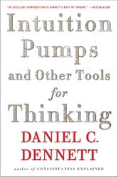 Intuition Pumps And Other Tools for Thinking ebook by Daniel C. Dennett