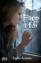 Face à toi ebook by Sophie Leseure