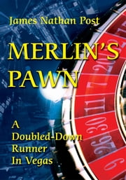 Merlin's Pawn - A Doubled-Down Runner In Vegas ebook by James Nathan Post