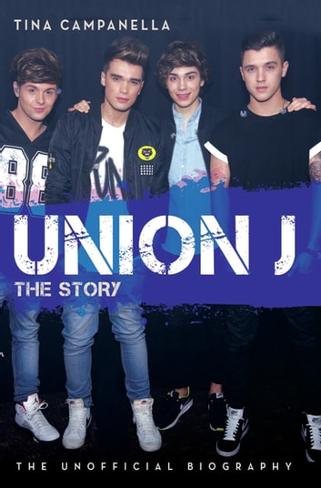 Union J - The Story ebook by Tina Campanella