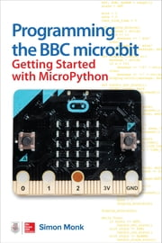 Programming the BBC micro:bit: Getting Started with MicroPython ebook by Simon Monk