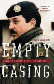 Empty Casing - A Soldier's Memoir of Sarajevo Under Siege ebook by Fred Doucette