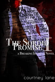 The Sordid Promise - A Breaking Insanity Novel ebook by Courtney Lane